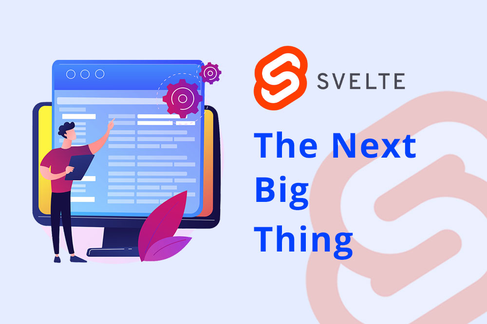 Svelte – The Next Big Thing, But Why Should You Care?
